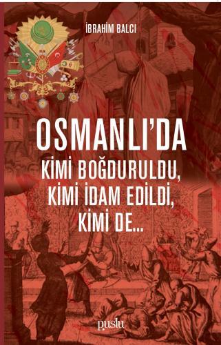 Osmanlı'da Kimi Boğduruldu Kimi Öldürüldü Kimi de... İbrahim Balcı